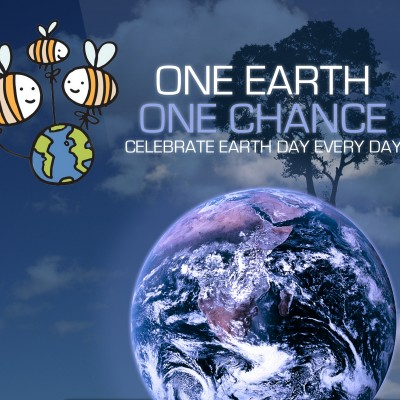 One earth, one chance. Celebrate earth day every day!